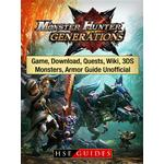 Monster Hunter Generations Game, Download, Quests, Wiki, 3DS, Monsters, Armor Guide Unofficial - HSE Guides - 9781387400713