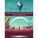 No Mans Sky Game Guide, Tips, Hacks, Cheats Mods, Download - Josh Abbott - 9781387108824