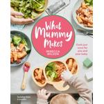 What Mummy Makes : Cook just once for you and your baby
