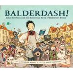 Balderdash Books Balderdash! : John Newbery and the Boisterous Birth of Children's Books