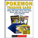 Pokemon Trading Card Game, TCG, Rules, Decks, Rare Cards, Online, APK, Rom, Download, Guide Unofficial - HSE Guides - 9781387874668