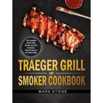 TRAEGER SMOKER AND GRILL COOKBOOK: THE C - Mark Stone - 9781914048524