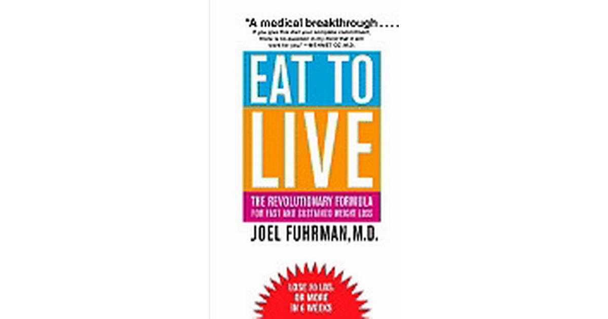 Eat To Live The Revolutionary Formula For Fast And