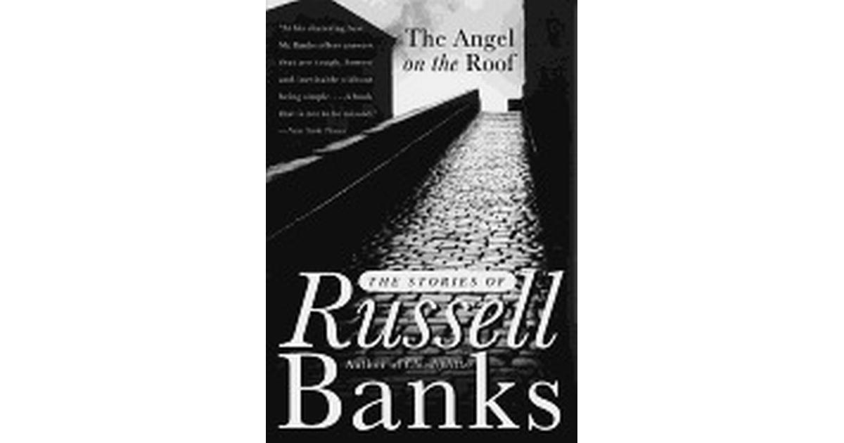 Angel On The Roof The Stories Of Russell Banks Compare