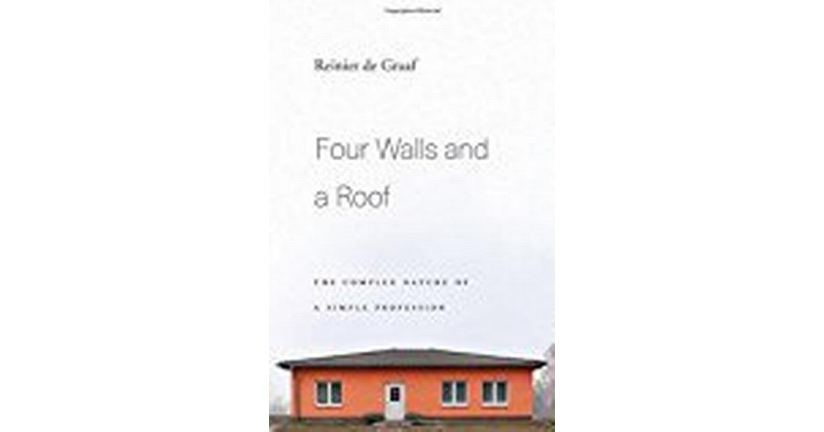 Four Walls And A Roof The Complex Nature Of A Simple