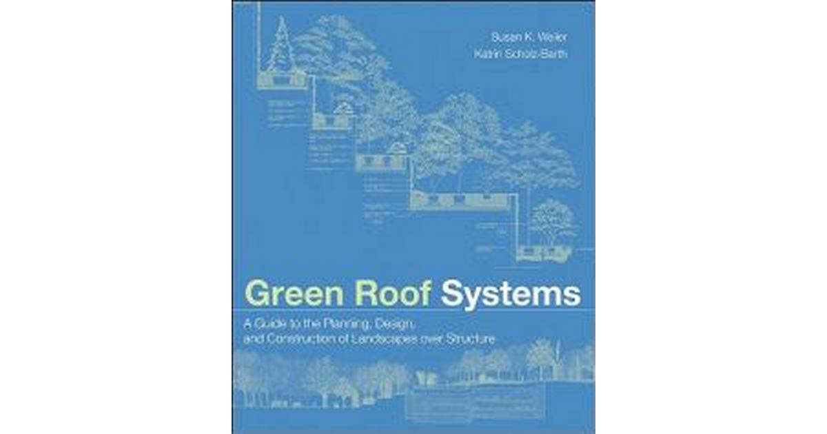 Green Roof Systems A Guide To The Planning Design And