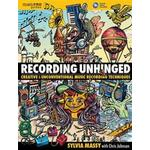 Music recording Books Recording Unhinged: Creative and Unconventional Music Recording Techniques (Music Pro Guides)