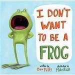 I Don't Want to be a Frog (Inbunden, 2015), Inbunden