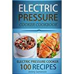 Electric Pressure Cooker Cookbook: 100 Electric Pressure Cooker Recipes: Delicious, Quick And Easy To Prepare Pressure Cooker Recipes With An Easy Volume 1 (Electric pressure cookbooks)