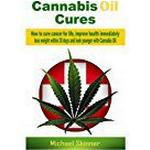 Cannabis oil Books Cannabis Oil Cures: How to cure cancer for life, improve health immediately, lose weight within 30 days and look younger with Cannabis Oil (Cancer medicine, diabetes cure, weight loss)