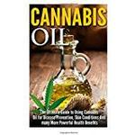 Cannabis oil Books Cannabis Oil: The Ultimate Guide to Using Cannabis Oil for Disease Prevention, Skin Conditions And many More Powerful Health Benefits