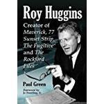 Roy Huggins: Creator of Maverick, 77 Sunset Strip, The Fugitive and The Rockford Files