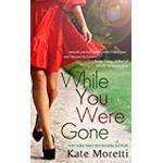 "Moretti Books While You Were Gone: A ""Thought I Knew You"" Novella"