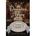 Downton Abbey and Philosophy, Paperback