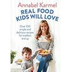 Real Food Kids Will Love: Over 100 simple and delicious recipes for toddlers and up