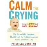 Cry baby Books Calm the Crying: The Secret Baby Language That Reveals the Hidden Meaning Behind an Infant's Cry (Paperback, 2012)