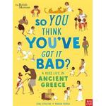 British Museum: So You Think You've Got It Bad? A Kid's Life in Ancient Greece (Paperback, 2019)