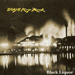 Dash Rip Rock - Black Liquor