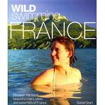 Wild Swimming France: Discover the Most Beautiful Rivers, Lakes and Waterfalls of France