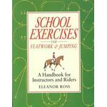 School Exercises for Flatwork and Jumping: A Handbook for Instructors and Riders