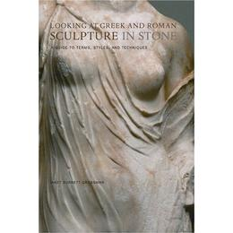 Looking at Greek and Roman Sculpture in Stone: A Guide to Terms, Styles and Techniques