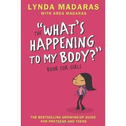 WHAT'S HAPPENING TO MY BODY: BOOK FOR GIRLS