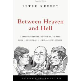Between Heaven and Hell: A Dialog Somewhere Beyond Death with John F. Kennedy, C. S. Lewis & Aldous Huxley
