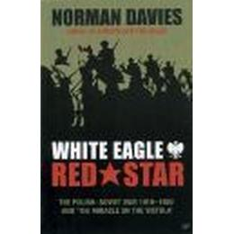 white eagle red star the polish soviet war 1919 1920 and the miracle on the