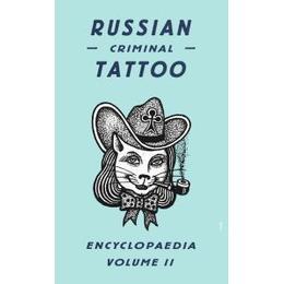 Russian Criminal Tattoo Encyclopaedia Volume II: v. II