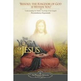 Yoga of Jesus: Understanding the Hidden Teachings of the Gospels