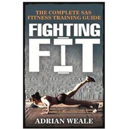 Fighting Fit: Complete SAS Fitness Training Handbook