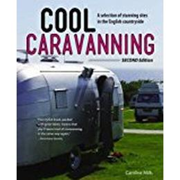 Cool Caravanning, Updated Second Edition: A Selection of Stunning Sites in the English Countryside