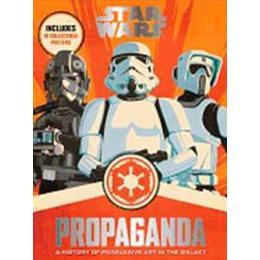 Star Wars Propaganda: A History of Persuasive Art in the Galaxy (Inbunden, 2016), Inbunden