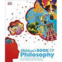 Children's Book of Philosophy: An Introduction to the World's Greatest Thinkers and their Big Ideas