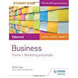 Edexcel AS/A-level Year 1 Business Student Guide: Theme 1: Marketing and people (Business As/a Year 1)