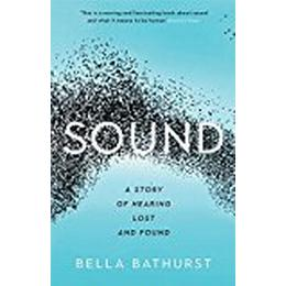 Sound: A Story of Hearing Lost and Found (Wellcome)