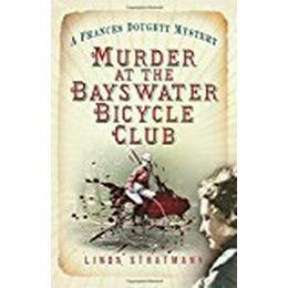 Murder at the Bayswater Bicycle Club: A Frances Doughty Mystery (Frances Doughty Mysteries)