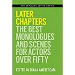 Later Chapters: The Best Monologues and Scenes for Actors Over Fifty (The Applause Acting Series)