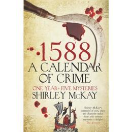 1588: A Calendar of Crime: One Novel, Five Mysteries (Hew Cullan Mystery)