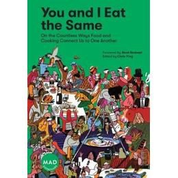 You and I Eat the Same:: On the Countless Ways Food and Cooking Connect Us to One Another (MAD Dispatches, Volume 1)