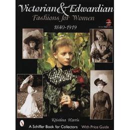 Victorian & Edwardian Fashions for Women: 1840-1919, Häftad