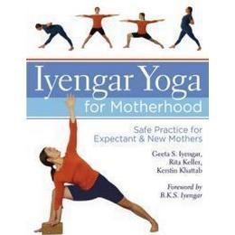 Iyengar Yoga for Motherhood: Safe Practice for Expectant & New Mothers, Inbunden, Inbunden