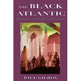 The Black Atlantic: Modernity and Double Consciousness