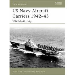 US Navy Aircraft Carriers 1942-45: WWII-built Ships (New Vanguard)