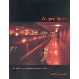 Warped Space: Art, Architecture and Anxiety in Modern Culture