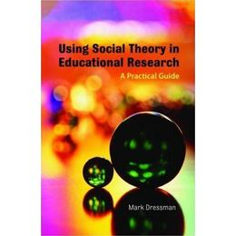 Using Social Theory in Educational Research: A Practical Guide