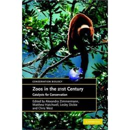 Zoos in the 21st Century: Catalysts for Conservation ?: Catalysts for Conservation (Conservation Biology)