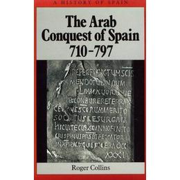 The Arab Conquest of Spain, 710-797 (A History of Spain)