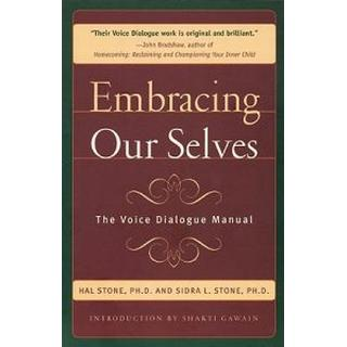 Embracing Our Selves: Voice Dialogue Manual
