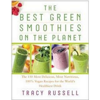best green smoothies on the planet the 150 most delicious most nutritious 1
